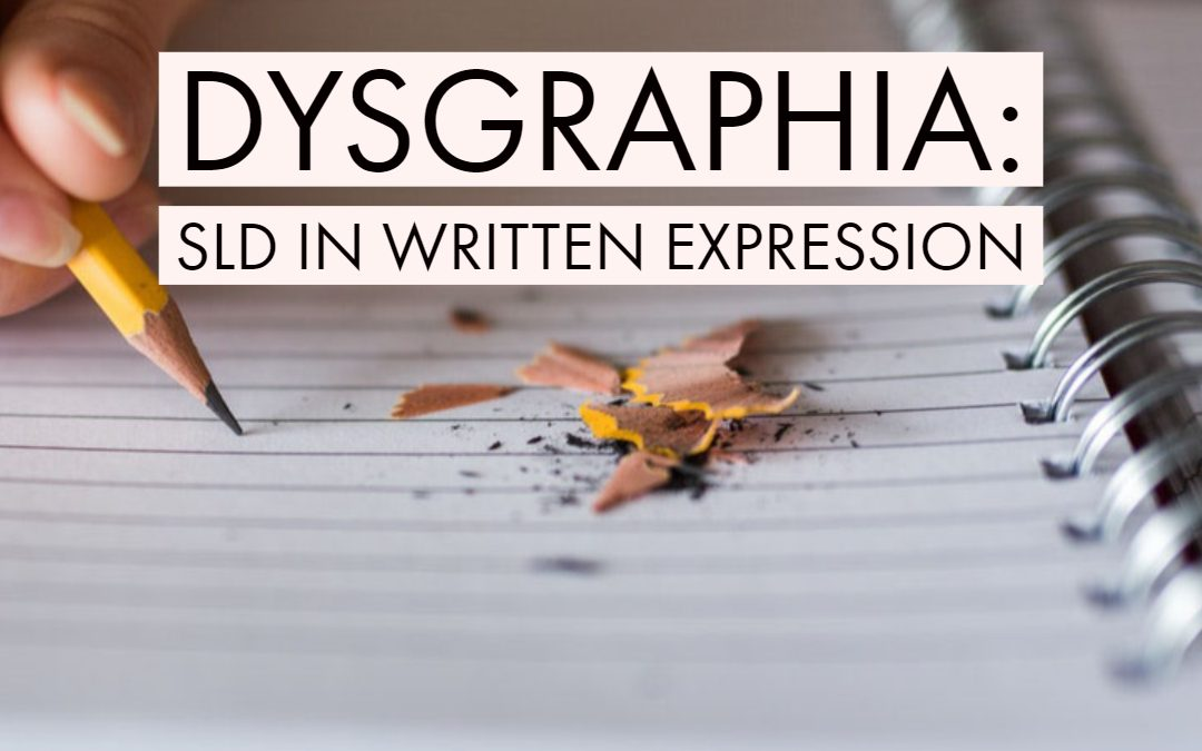 Dysgraphia: SLD in Written Expression