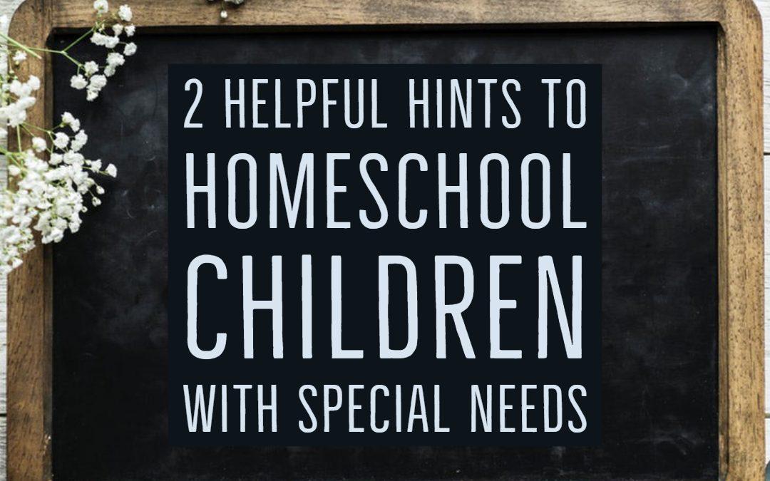 2 Helpful Hints To Homeschool Children With Special Needs