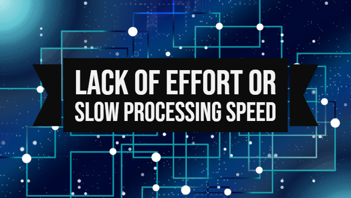 Lack of Effort or Slow Processing Speed?