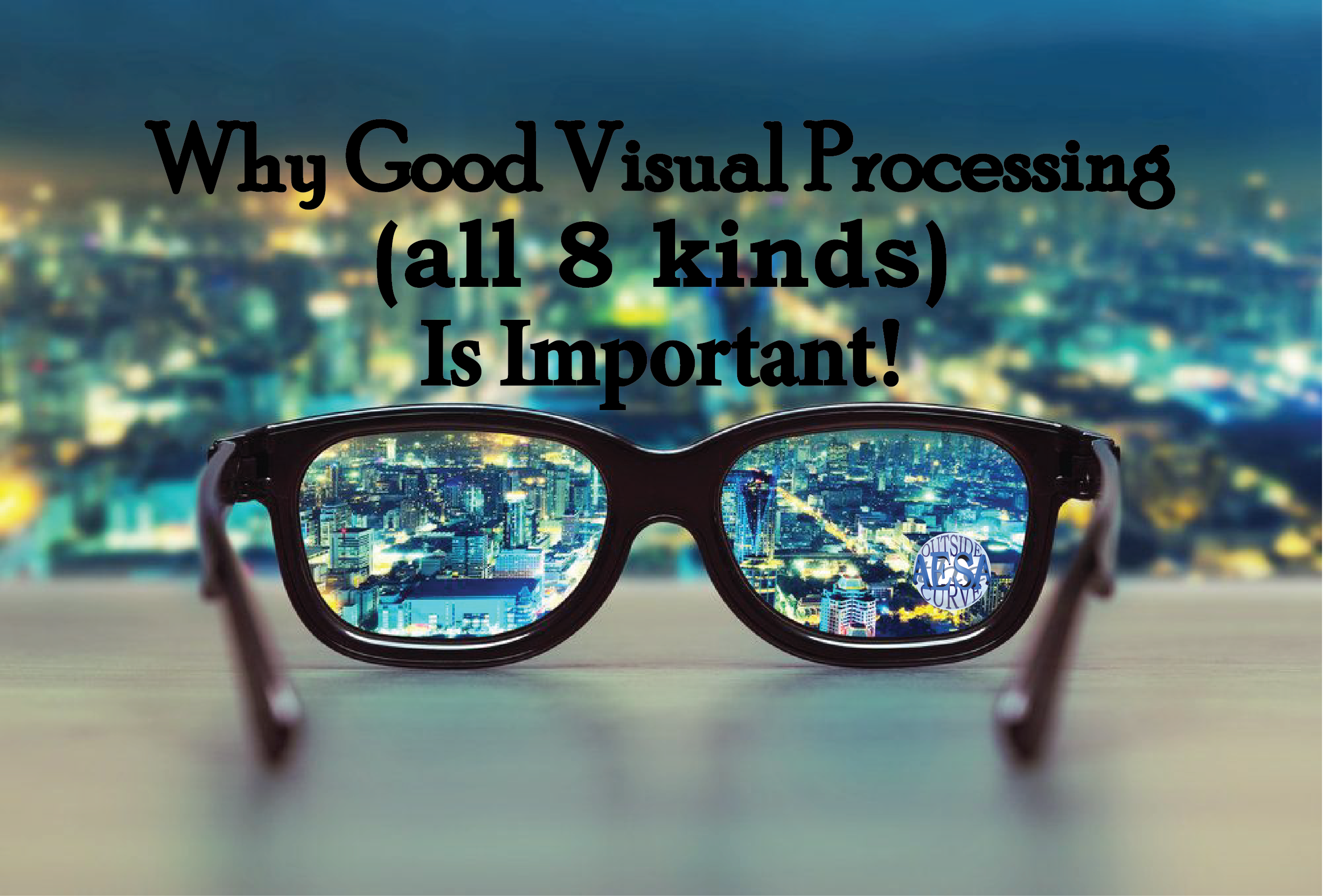 Why Visual Process, All 8 kinds, are important