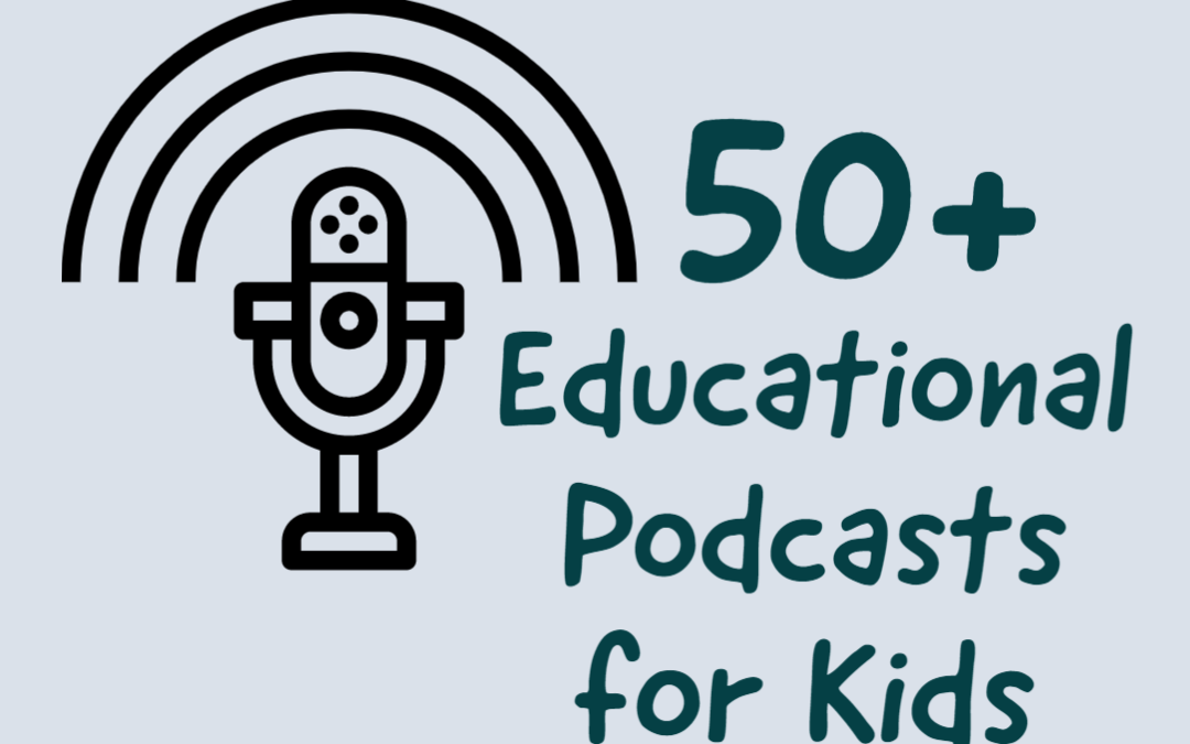 50+ Educational Podcasts for Kids